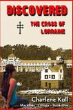 Discovered, the Cross of Lorraine, Charlene Kull, 1475176333