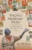 Strong Medicine Speaks, Amy Hill Hearth, 147678633X