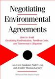 Negotiating Environmental Agreements : How to Avoid Escalating Confrontation Needless Costs and Unnecessary Litigation, Susskind, Lawrence E. and Levy, Paul F., 1559636335