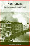 Nashville : The Occupied City, 1862-1863, Durham, Walter T., 1572336331