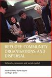 Refugee Community Organisations and Dispersal : Networks, Resources and Social Capital, Griffiths, David and Sigona, Nando, 1861346336