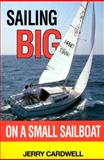 Sailing Big on a Small Sailboat, Jerry D. Cardwell, 0924486341