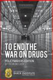 To End the War on Drugs - Policymakers Edition, Dean Becker, 1500326348