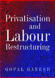 Privatisation and Labour Restructuring, Ganesh, Gopal, 8171886345