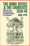 The Home Office and the Chartists, 1838-48 : Protest and Repression in the West Riding of Yorkshire, Pye, Neil, 0850366348