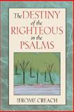 The Destiny of the Righteous in the Psalms : The Destiny of the Righteous in the Psalms, Creach, Jerome F. D., 0827206348