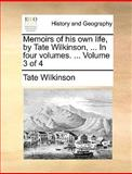 Memoirs of His Own Life, by Tate Wilkinson, In, Tate Wilkinson, 1140876341