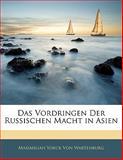 Das Vordringen der Russischen MacHt in Asien, Maximilian Yorck Von Wartenburg, 1141626349