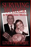 Surviving Murder : A True-Crime Memoir, Principe, Linda, 1592866344