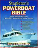 Stapleton's Powerboat Bible : The Complete Guide to Selection, Seamanship and Cruising, Stapleton, Sidney, 0071356347