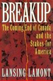 Breakup : The Coming End of Canada and the Stakes for America, Lamont, Lansing, 0393036340