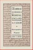 The Grammar Schools of Medieval England : A. F. Leach in Historiographical Perspective, Miner, John N., 0773506349