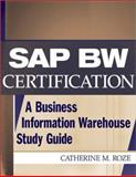 SAP BW Certification : A Business Information Warehouse Study Guide, Roze, Catherine M., 0471236349