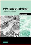 Trace Elements in Magmas : A Theoretical Treatment, Shaw, Denis M., 0521036348