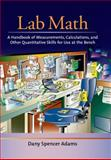 Lab Math : A Handbook of Measurements, Calculations, and Other Quantitative Skills for Use at the Bench, Adams, DanySpencer, 0879696346