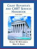 Court Reporter's and CART Services Handbook : A Guide for All Realtime Reporters, Captioners, and Cart Providers, McCormick, Robert W. and Knapp, Mary H., 0130976342