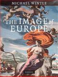 The Image of Europe : Visualizing Europe in Cartography and Iconography Throughout the Ages, Wintle, Michael, 0521886341