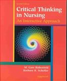 Critical Thinking in Nursing : An Interactive Approach, Rubenfeld, M. Gaie and Scheffer, Barbara K., 0781716349