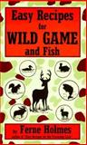 Easy Recipes for Wild Game and Fish, Holmes, Ferne, 0914846345