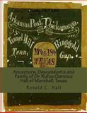 Ancestors, Descendants and Family of Dr. Rufus Clarence Hall of Marshall, Texas, Ronald Hall, 1493526340