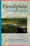 Floodplain Management : A New Approach for a New Era, Freitag, Bob and Bolton, Susan M., 1597266345