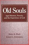 Old Souls : Aged Women, Poverty, and the Experience of God, Black, Helen K. and Rubinstein, Robert L., 0202306348