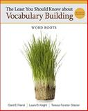 The Least You Should Know about Vocabulary Building : Word Roots, Friend, Carol and Knight, Laura D., 0495906344