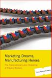Marketing Dreams, Manufacturing Heroes : The Transnational Labor Brokering of Filipino Workers, Guevarra, Anna Romina, 0813546346