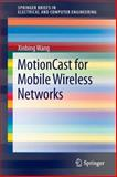 MotionCast for Mobile Wireless Networks, Wang, Xinbing, 1461456347