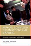 Refugee Community Organisations and Dispersal : Networks, Resources and Social Capital, Griffiths, David and Sigona, Nando, 1861346344