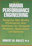 Human Performance Engineering : Designing High Quality Professional User Interfaces for Computer Products, Applications and Systems, Bailey, Robert W., 0131496344