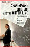 Shakespeare, Einstein, and the Bottom Line : The Marketing of Higher Education, Kirp, David L., 0674016343
