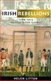 Irish Rebellions 1798-1916 : An Illustrated History, Litton, Helen, 0863276342