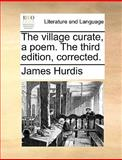 The Village Curate, a Poem the Third Edition, Corrected, James Hurdis, 1170456340