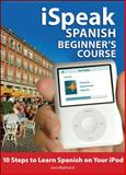 ISpeak Spanish Beginner's Course : 10 Steps to Learn Spanish on Your IPod, Wightwick, Jane and Goldsmith, Jessica, 0071546340