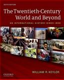 The Twentieth-Century World and Beyond : An International History Since 1900, William R. Keylor, 0199736340