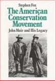 The American Conservation Movement : John Muir and His Legacy, Fox, Stephen, 0299106349