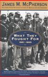 What They Fought for, 1861-1865, James M. McPherson, 0385476345