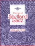 The Art of Shetland Lace, Sarah Don, 091689634X