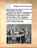 Remarks on the Postscript of Dr Hallifax's Preface to the Sermons of the Rev Dr Ogden, John Mainwaring, 1140746340