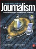 An Introduction to Journalism : Essential Techniques and Background Knowledge, Rudin, Richard and Ibbotson, Trevor, 0240516346