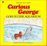 Curious George Goes to the Aquarium, Margret Rey and H. A. Rey, 0395366348