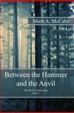 Between the Hammer and the Anvil, Mark A. McCabe, 1475216343