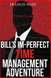 Bill's Im-Perfect Time Management Adventure, Francis Wade, 1482386348