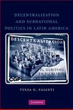 Decentralization and Subnational Politics in Latin America, Falleti, Tulia G., 0521736358