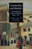 Community and Identity : The Making of Modern Gibraltar Since 1704, Constantine, Stephen, 0719076358