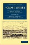 Across Thibet 2 Volume Set : Being a Translation of de Paris au Tonkin ... travers le Tibet Inconnu, Bonvalot, Gabriel, 1108046355