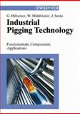 Industrial Pigging Technology : Fundamentals, Components, Applications, Hiltscher, Gerhard and Mühlthaler, Wolfgang, 3527306358