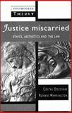 Justice Miscarried : Ethics and Aesthetics and the Law, Douzinas, Costas and Warrington, Ronnie, 0745016359
