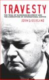 Travesty : The Trial of Slobodan Milosevic and the Corruption of International Justice, Laughland, John and Clark, Ramsey, 0745326358